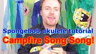 Spongebob Ukulele Tutorial - Campfire Song Song!