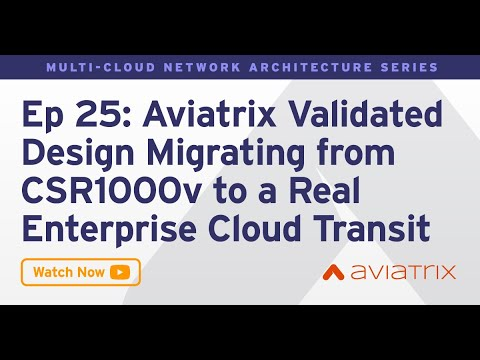 MCNA EP 25: Aviatrix Validated Design Migrating from CSR1000v to a Real Enterprise Cloud Transit