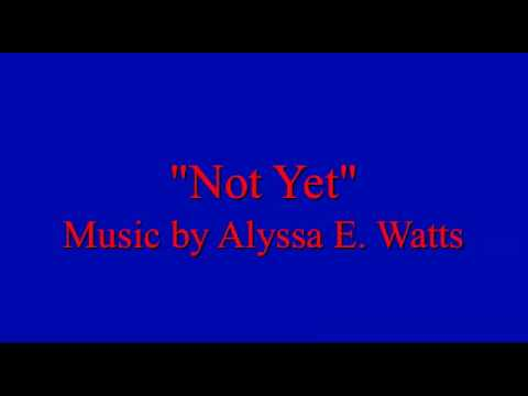 """Not Yet"" - Music By Alyssa E. Watts"