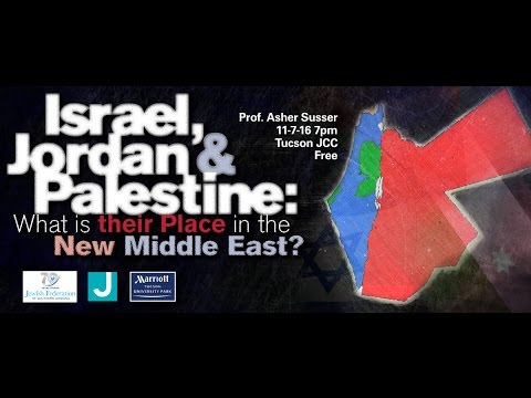 Israel, Jordan and Palestine: What is their Place in the New Middle East? - Prof. Asher Susser
