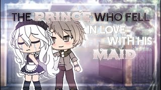 The Prince Who Fell In Love With His Maid | Gacha Life Mini Movie | GLMM