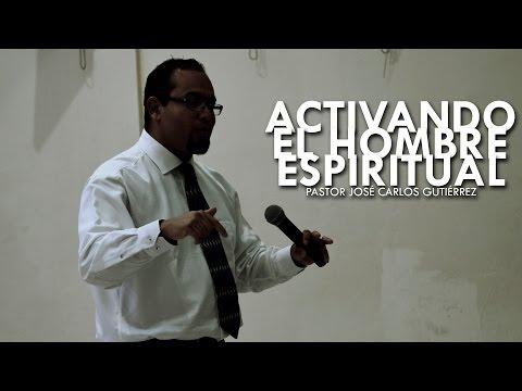Pastor José Carlos Gutiérrez - Activando El Hombre Espiritual - Domingo 20.12.2015