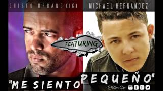 Michael Hernández  - Me Siento Pequeño (feat.Cristo Urbano)