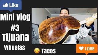 Mini Vlog #3 - Fui a Tijuana Por Unas Vihuelas
