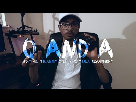 Q and A- Editing, Transitions, & Camera Equipment