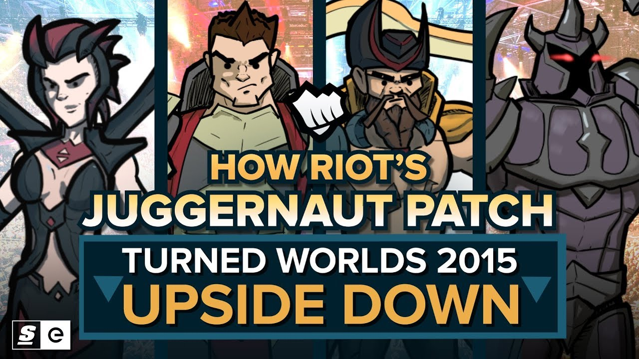 How Riot's Juggernaut Patch Turned Worlds 2015 Upside Down