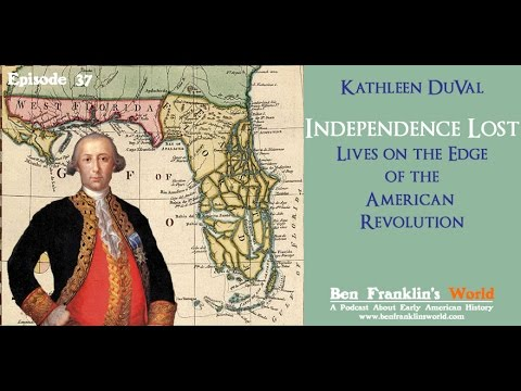 037 Kathleen DuVal: Independence Lost: Lives on the Edge of the American Revolution