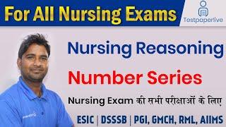Number Series | Reasoning  Nursing Officer & Staff Nurse,  ESIC, DSSSB, PGI,RML, AIIMS, UP NHRM,