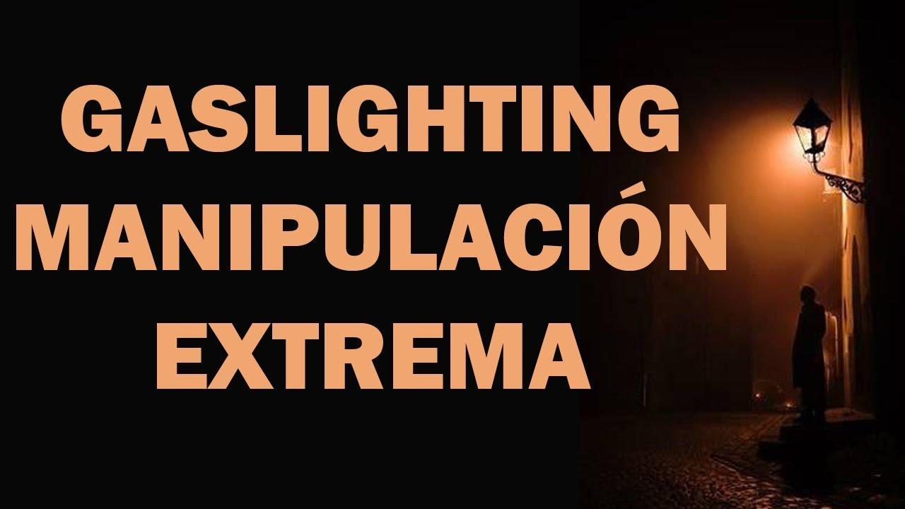 Luz de Gas   Manipulación Extrema