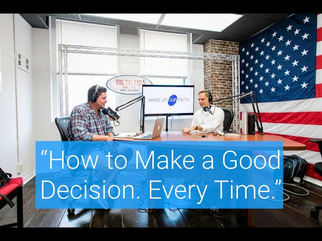 How to Make a Good Decision. Every Time.