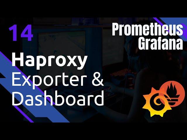 PROMETHEUS - 14. HAPROXY EXPORTER ET DASHBOARD