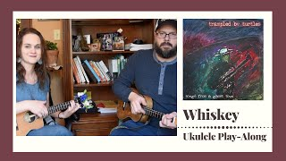 Whiskey - Trampled By Turtles - Ukulele Play-Along