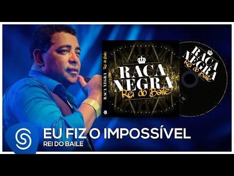 Raça Negra - Eu fiz o Impossível (Rei do Baile) [Áudio Oficial]