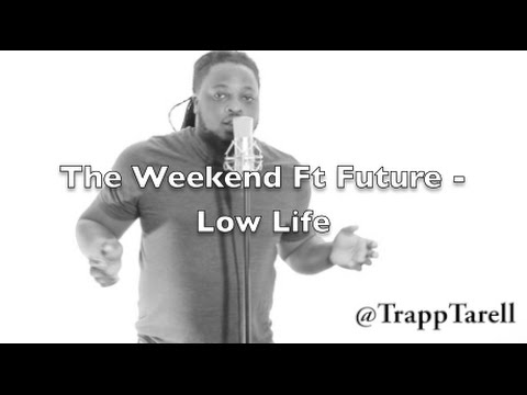 The Weeknd ft Future - Low Life (Cover) BY Trapp Tarell ...