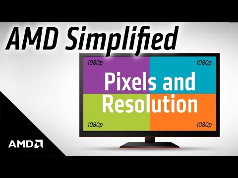 AMD Simplified: Pixels and Resolution