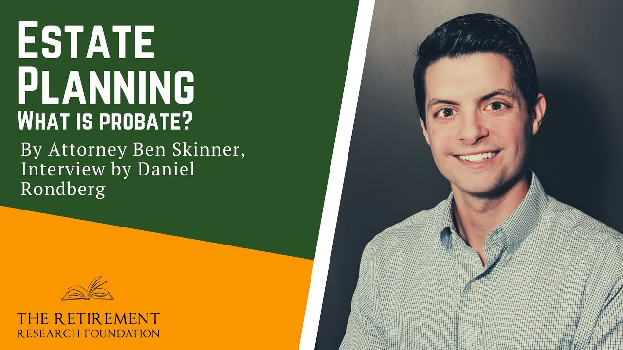 What Is Probate? - Estate Planning By Attorney Ben Skinner interviewed by Daniel Rondberg