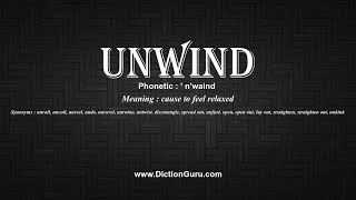 How to Pronounce unwind with Meaning Phonetic Synonyms and Sentence Exles