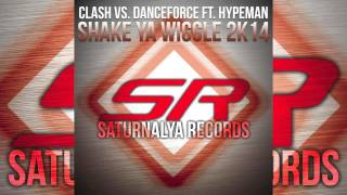 Clash vs. Danceforce feat. Hypeman - Shake your wiggle 2k14 (Clash EDM Mix)