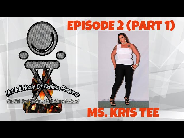 The Hot Seat Fashion & Culture Podcast Ep.2: Ms. KrisTee  ( Part 1)