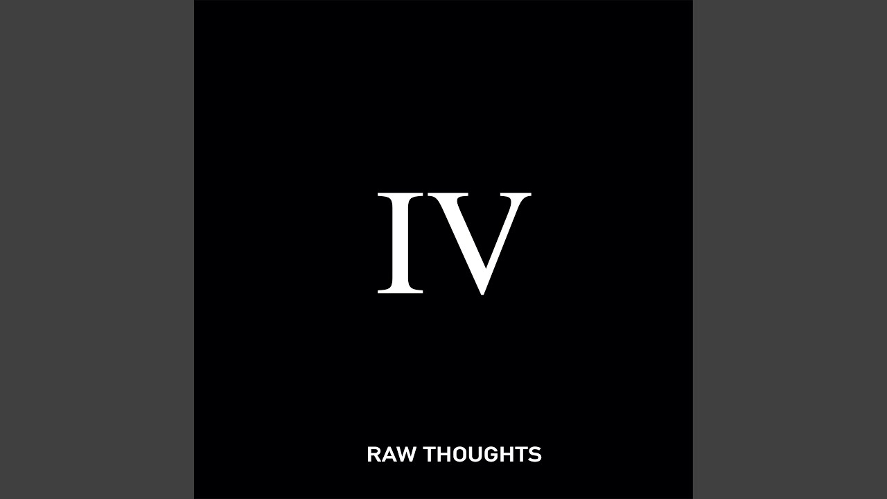 Raw Thoughts IV