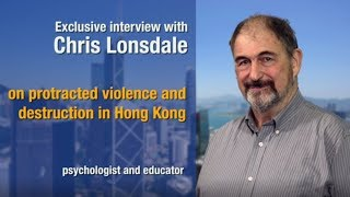 Chris Lonsdale on protracted violence and destruction in Hong Kong