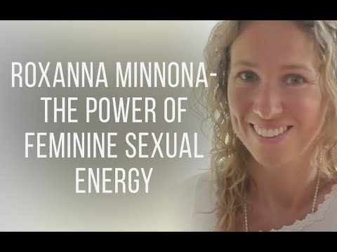 Roxanna Minnona - The Power of Feminine Sexual Energy