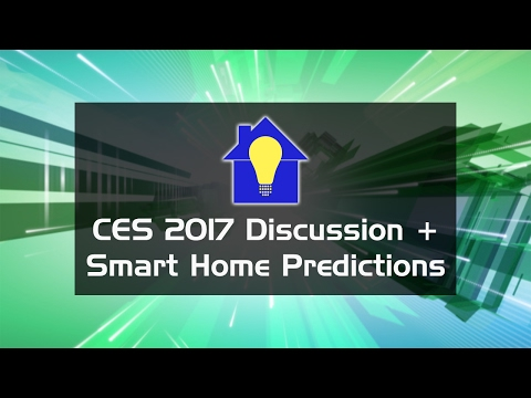 CES 2017 Wrap-Up Discussion and Smart Home Predictions