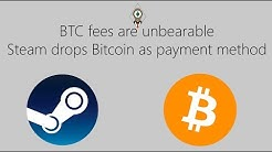 Bitcoin fees are unbearable / Steam drops BTC payment method