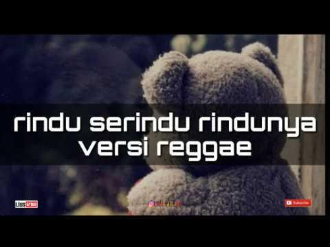 Rindu serindu rindunya | versi reggae lius arjun