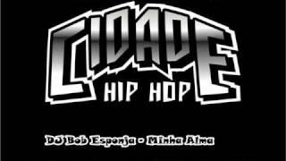 Dj Bob Esponja - Minha Alma ♫♪ (DOWNLOAD)