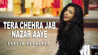 Tera Chehra Jab Nazar Aaye | Female Cover | Shreya Karmakar | Aasim Ali | Yash Singh | Adnan Sami