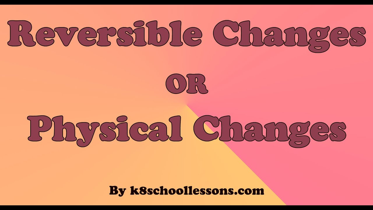 hight resolution of Reversible Changes or Physical Changes Examples Reversible Changes