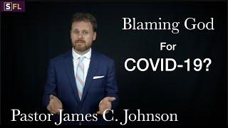 Blaming God for COVID-19? - Strength for Life - Pastor James C. Johnson - Pensacola FL - NorthStone