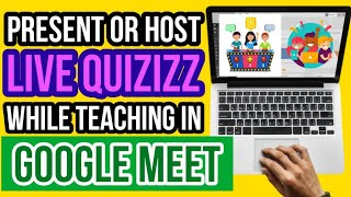 How to Present or Host Live Quizizz Game on Online Class (Google Meet)