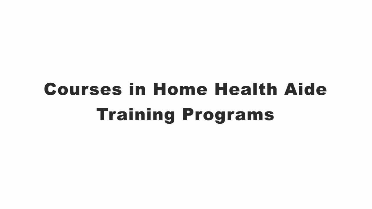 Courses In Home Health Aide Training Programs Youtube