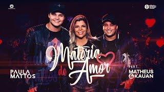 Baixar Paula Mattos - Matéria de Amor Part. Matheus e Kauan