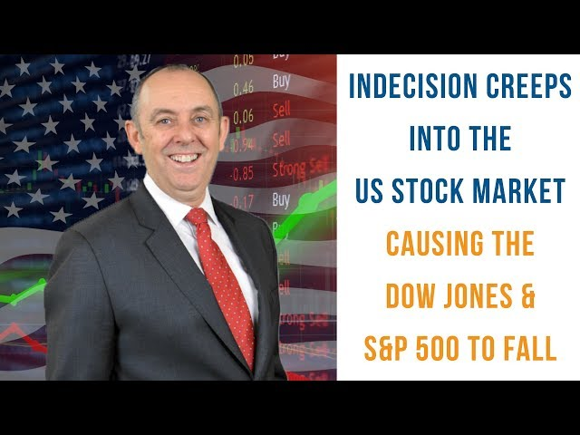 Indecision Creeps into the US Stock Market Causing the Dow Jones & S&P 500 to Fall
