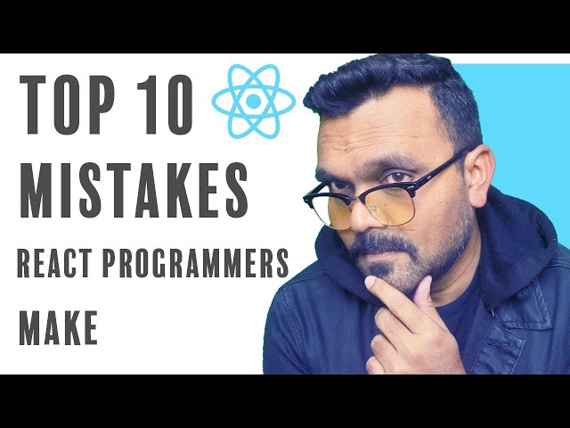 Top 10 Common Mistakes React Programmers Make