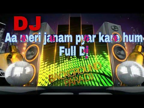 Aa Meri Janam Pyar Kare Hum || (Full Dj Matal Dance) 2018 Bast Dj Mix