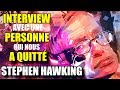 watch he video of STEPHEN HAWKING INTERVIEW AVEC UNE PERSONNE QUI NOUS A QUITTÉ