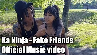 Ka Ninja - Fake Friends (OFFICIAL MUSIC VIDEO)