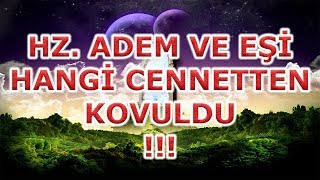 Hz. Adem ve Havva Hangi Cennetten Kovuldu,Adam and Eve Were Expelled From Heaven