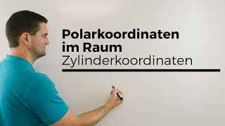 Polarkoordinaten im Raum, Zylinderkoordinaten, zylindrische Koordinaten