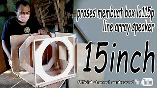 Proses membuat box line array 15 inch