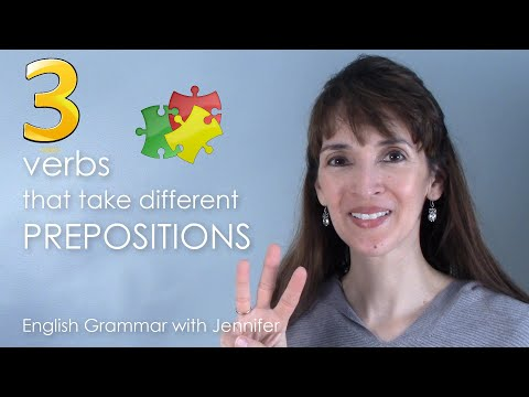 3 Verbs That Take Different Prepositions ?? How to choose?