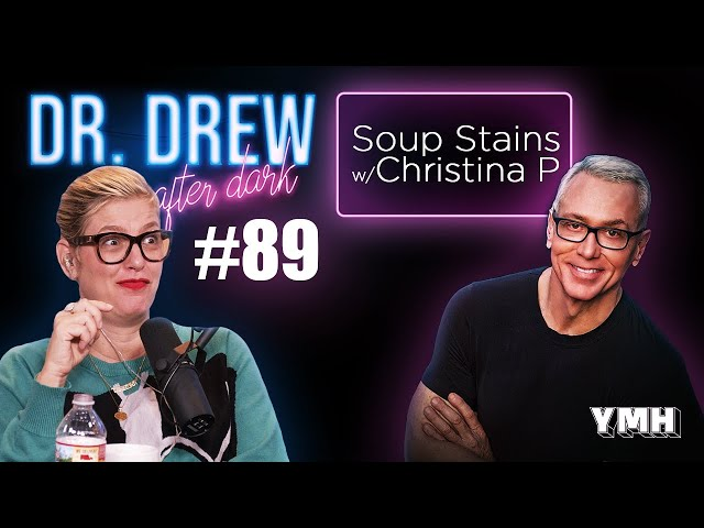 Ep. 89 Soup Stains w/ Christina P | Dr. Drew After Dark