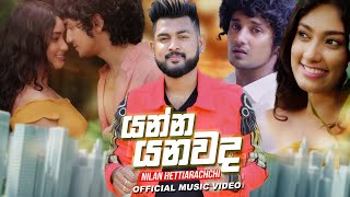 Gambar cover Yanna Yanawada (යන්න යනවද) - Nilan Hettiarachchi Official Music Video
