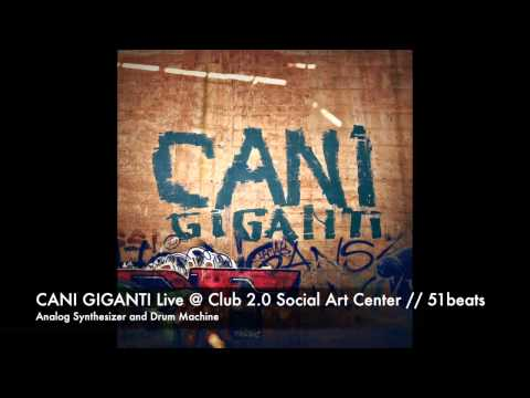 CANI GIGANTI Live @ CLUB 2.0 // Social Art Center // 51Beats.net
