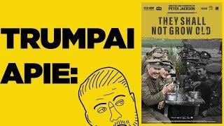 TRUMPAI APIE: They Shall Not Grow Old