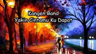 Download Kangen Band - Yakin Cintamu Ku Dapat (Lyrics)